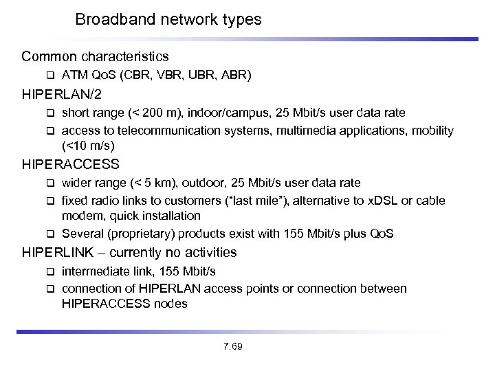 Broadband network types Common characteristics ATM Qo. S (CBR, VBR, UBR, ABR) HIPERLAN/2 short