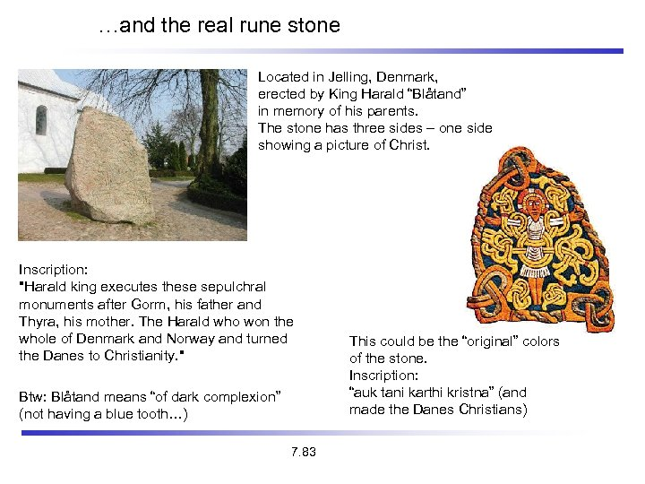 """…and the real rune stone Located in Jelling, Denmark, erected by King Harald """"Blåtand"""""""