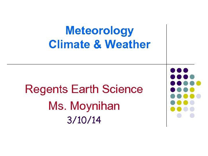 Meteorology Climate & Weather Regents Earth Science Ms. Moynihan 3/10/14