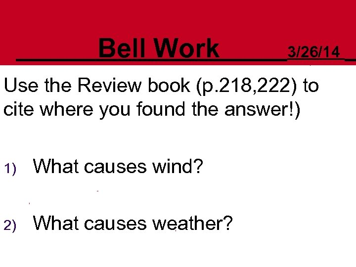 Bell Work 3/26/14 Use the Review book (p. 218, 222) to cite where you