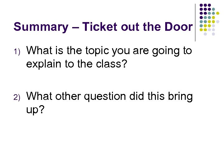 Summary – Ticket out the Door 1) What is the topic you are going