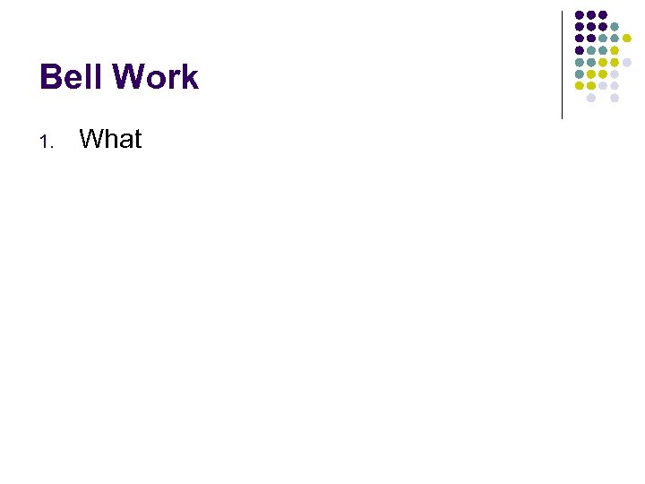 Bell Work 1. What