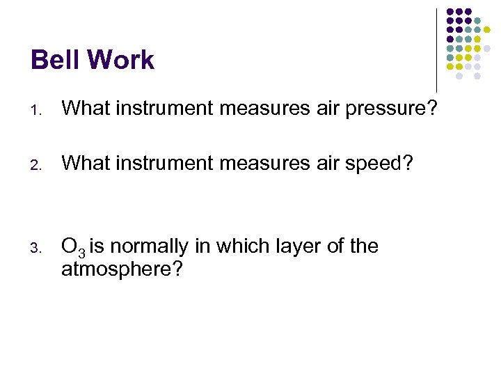 Bell Work 1. What instrument measures air pressure? 2. What instrument measures air speed?