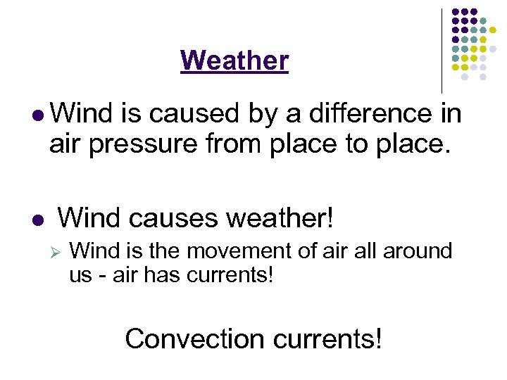 Weather l Wind is caused by a difference in air pressure from place to