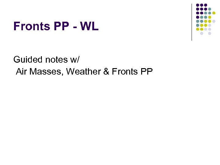 Fronts PP - WL Guided notes w/ Air Masses, Weather & Fronts PP