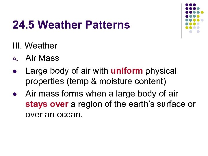 24. 5 Weather Patterns III. Weather A. Air Mass l Large body of air