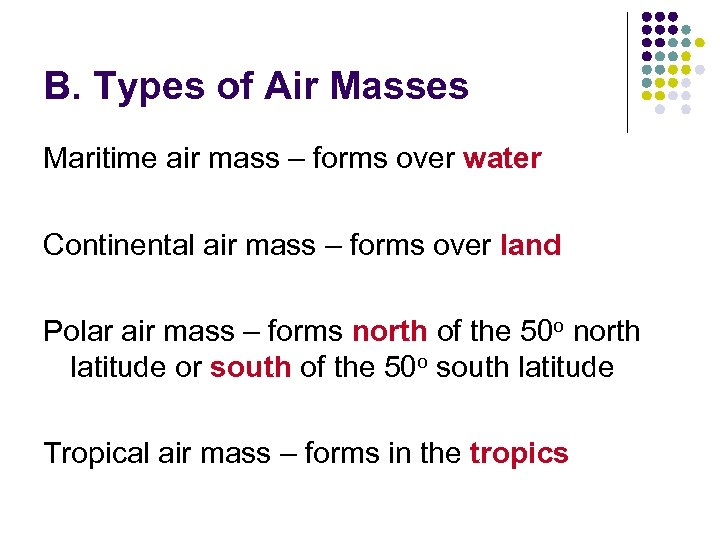 B. Types of Air Masses Maritime air mass – forms over water Continental air