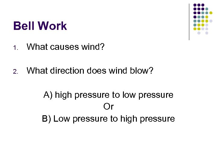 Bell Work 1. What causes wind? 2. What direction does wind blow? A) high
