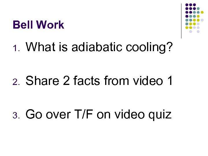 Bell Work 1. What is adiabatic cooling? 2. Share 2 facts from video 1