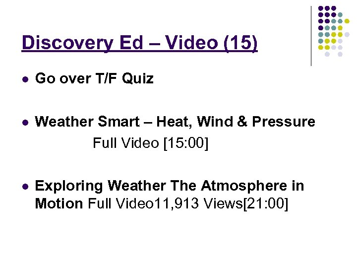 Discovery Ed – Video (15) l Go over T/F Quiz l Weather Smart –