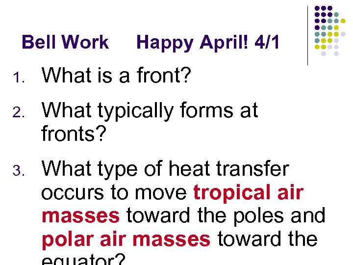 Bell Work Happy April! 4/1 1. What is a front? 2. What typically forms