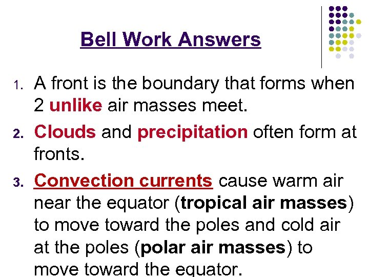 Bell Work Answers 1. 2. 3. A front is the boundary that forms when