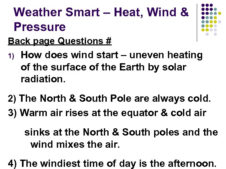Weather Smart – Heat, Wind & Pressure Back page Questions # 1) How does
