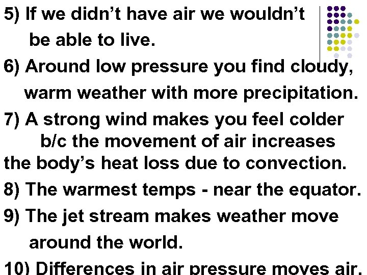 5) If we didn't have air we wouldn't be able to live. 6) Around