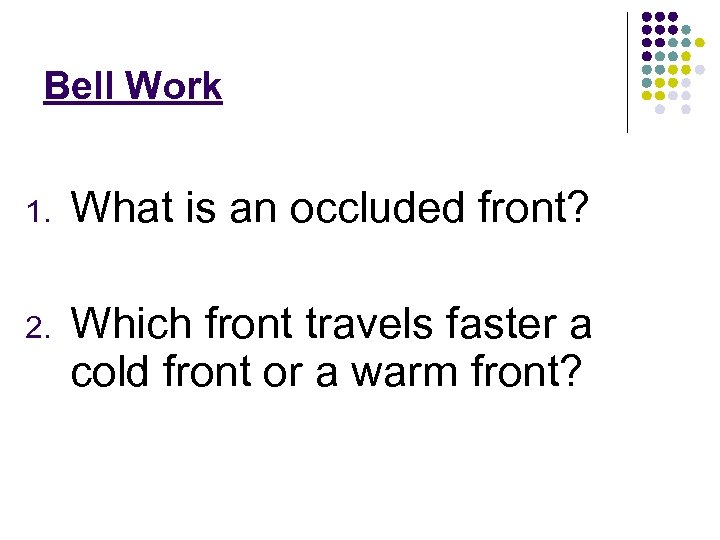 Bell Work 1. What is an occluded front? 2. Which front travels faster a