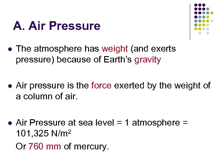 A. Air Pressure l The atmosphere has weight (and exerts pressure) because of Earth's