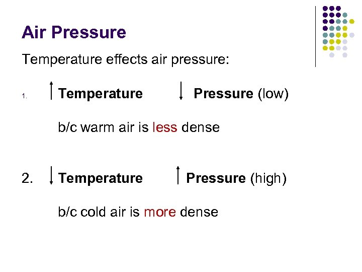 Air Pressure Temperature effects air pressure: 1. Temperature Pressure (low) b/c warm air is