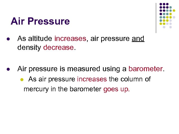 Air Pressure l As altitude increases, air pressure and density decrease. l Air pressure
