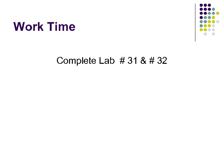 Work Time Complete Lab # 31 & # 32