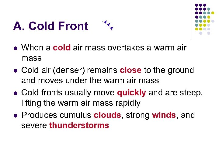 A. Cold Front l l When a cold air mass overtakes a warm air