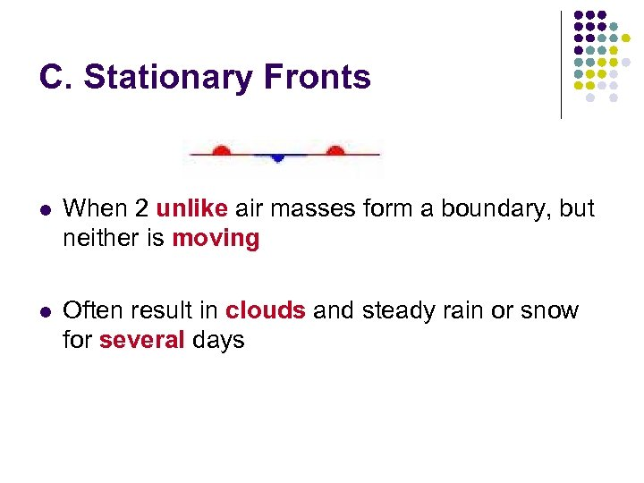C. Stationary Fronts l When 2 unlike air masses form a boundary, but neither