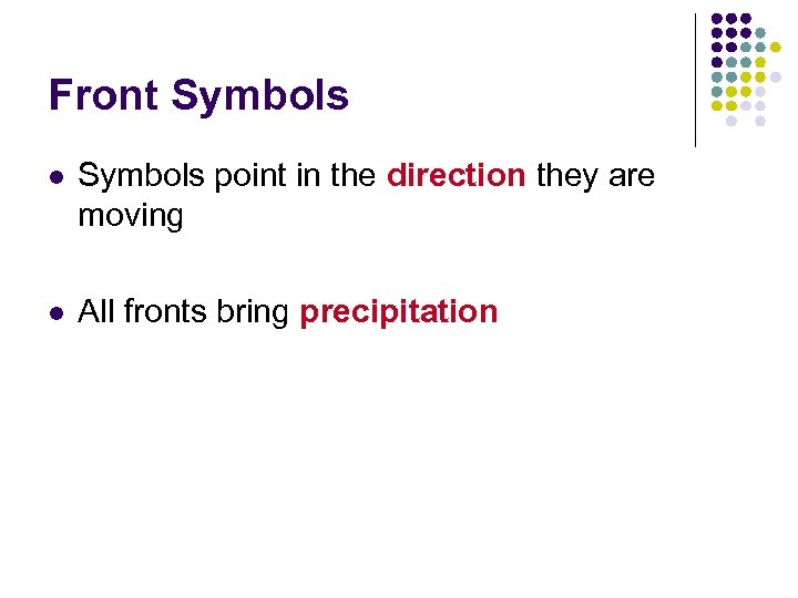 Front Symbols l Symbols point in the direction they are moving l All fronts