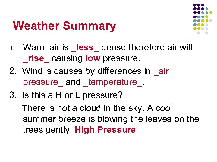 Weather Summary Warm air is _less_ dense therefore air will _rise_ causing low pressure.