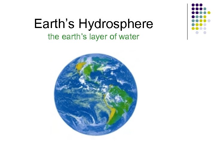 Earth's Hydrosphere the earth's layer of water