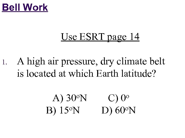 Bell Work Use ESRT page 14 1. A high air pressure, dry climate belt