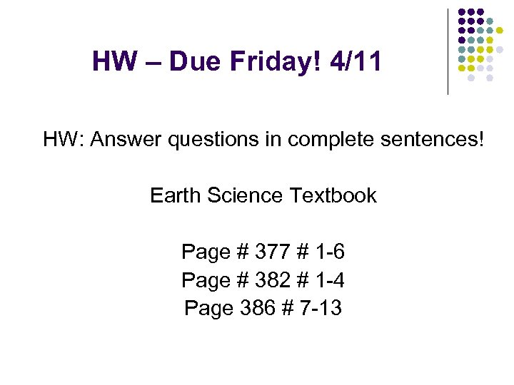 HW – Due Friday! 4/11 HW: Answer questions in complete sentences! Earth Science Textbook