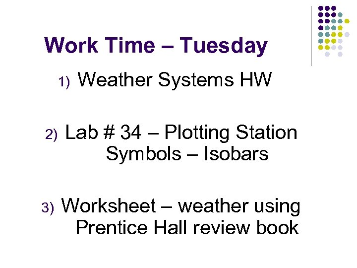 Work Time – Tuesday 1) Weather Systems HW 2) Lab # 34 – Plotting