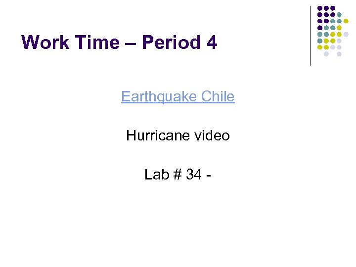 Work Time – Period 4 Earthquake Chile Hurricane video Lab # 34 -