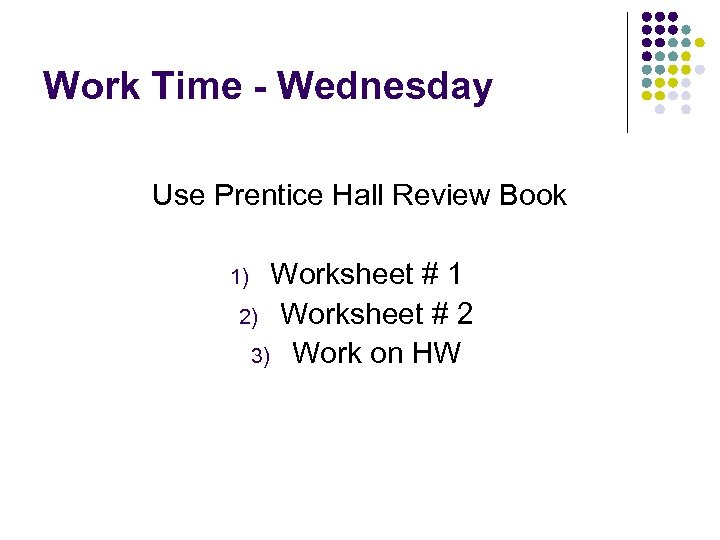Work Time - Wednesday Use Prentice Hall Review Book Worksheet # 1 2) Worksheet