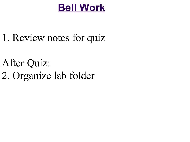 Bell Work 1. Review notes for quiz After Quiz: 2. Organize lab folder