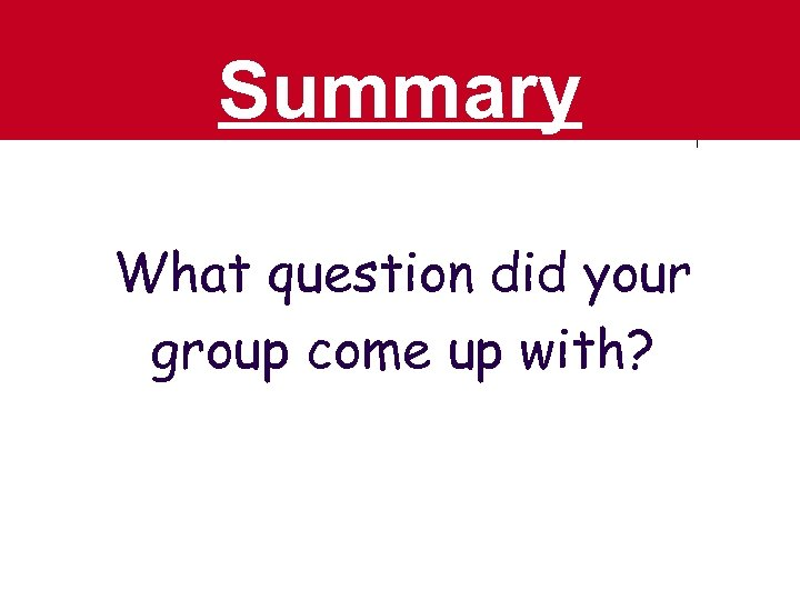 Summary What question did your group come up with?