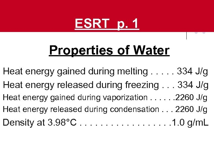 ESRT p. 1 Properties of Water Heat energy gained during melting. . . 334