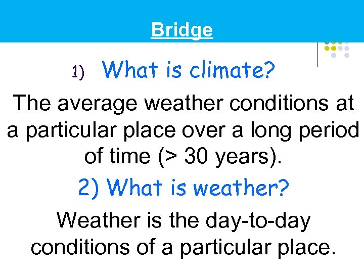 Bridge What is climate? The average weather conditions at a particular place over a