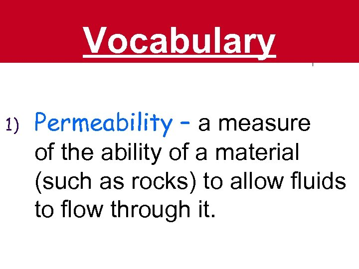 Vocabulary 1) Permeability – a measure of the ability of a material (such as