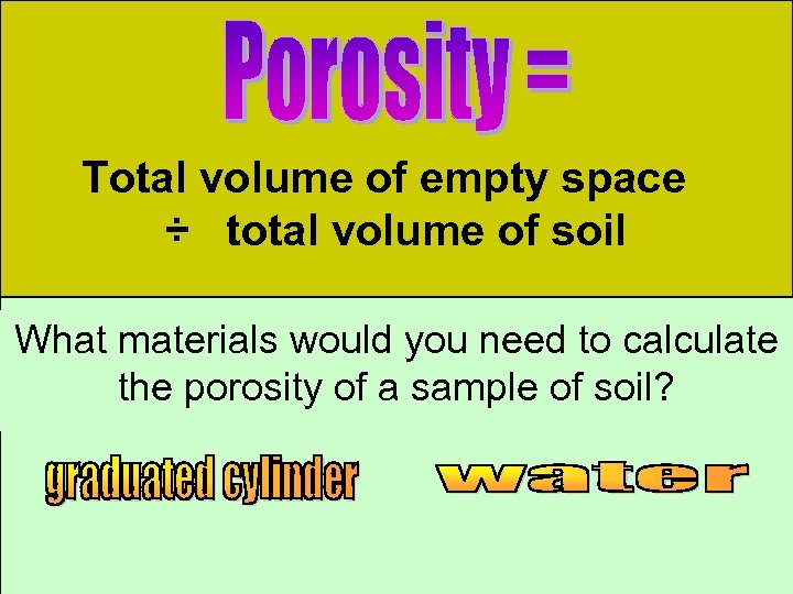 Total volume of empty space ÷ total volume of soil What materials would you