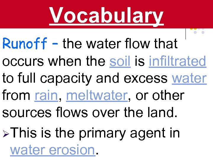 Vocabulary Runoff – the water flow that occurs when the soil is infiltrated to