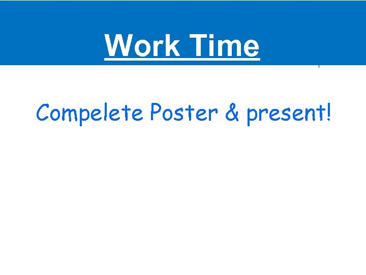 Work Time Compelete Poster & present!