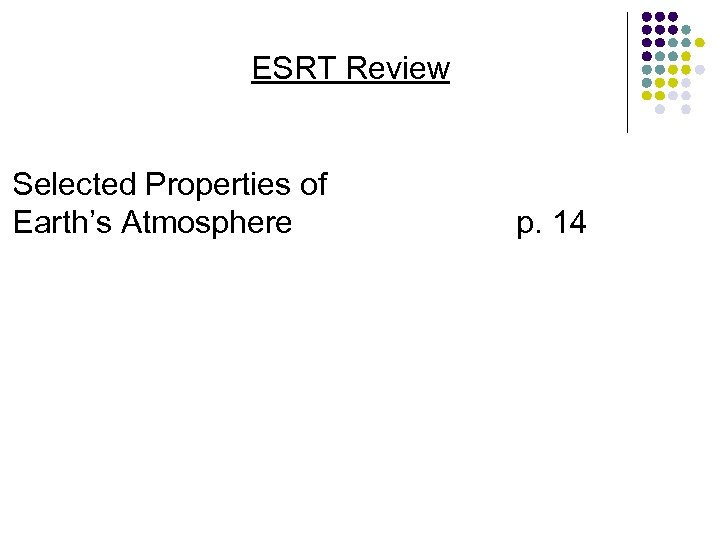 ESRT Review Selected Properties of Earth's Atmosphere p. 14