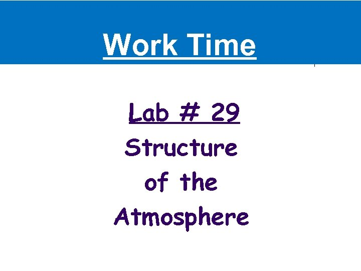 Work Time Lab # 29 Structure of the Atmosphere