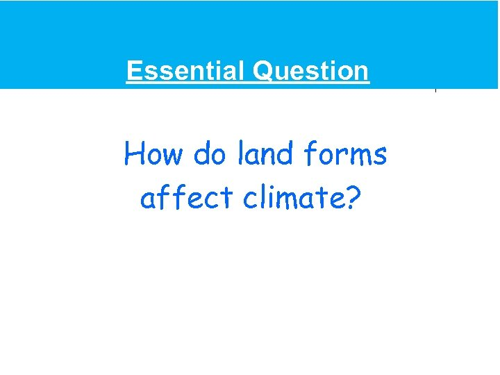 Essential Question How do land forms affect climate?