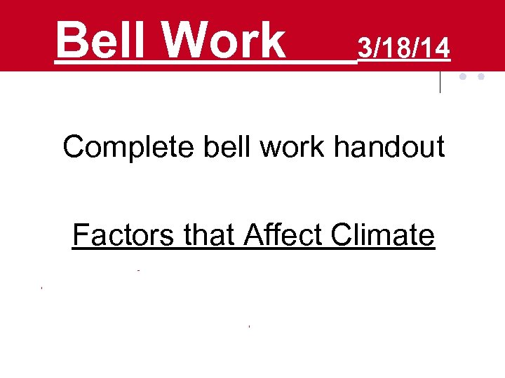 Bell Work 3/18/14 Complete bell work handout Factors that Affect Climate