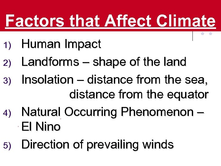 Factors that Affect Climate 1) 2) 3) 4) 5) Human Impact Landforms – shape