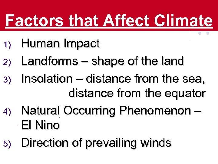 Factors that Affect Climate 1) 2) 3) 4) 5) Human Impact Landforms – shape