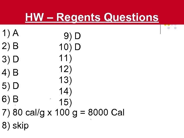 HW – Regents Questions 1) A 9) D 2) B 10) D 11) 3)