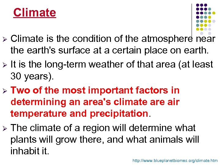 Climate is the condition of the atmosphere near the earth's surface at a certain