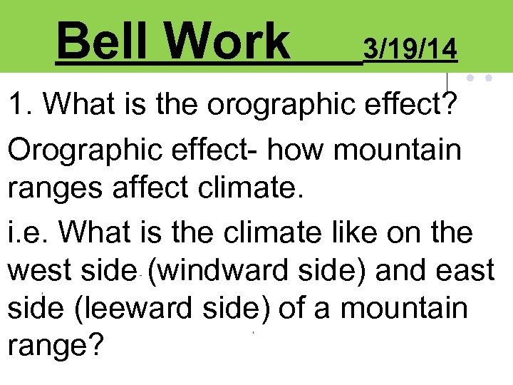 Bell Work 3/19/14 1. What is the orographic effect? Orographic effect- how mountain ranges